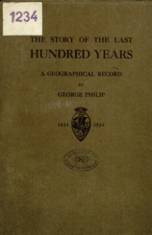 The story of the last hundred years : a geographical record 1834-1934