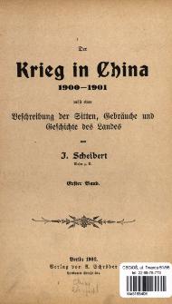 Der Krieg in China : 1900-1901 : nebst einer Beschreibung der Sitten, Gebräuche und Geschichte des Landes. Bd. 1