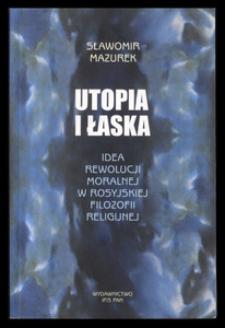 Utopia i łaska : idea rewolucji moralnej w rosyjskiej filozofii religijnej