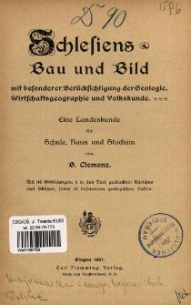 Schlesiens Bau und Bild mit besonderer Berücksichtigung der Geologie, Wirtschaftsgeographie und Volkskunde : eine Landeskunde für Schule, Haus und Studium