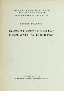 Rozwój rzeźby Karpat fliszowych w holocenie = The development of the Flysch Carpathians relief during the Holocene = Razvitie rel'efa fliševych Karpat v golocene