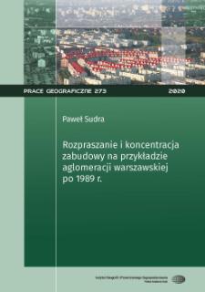Rozpraszanie i koncentracja zabudowy na przykładzie aglomeracji warszawskiej po 1989 roku = Dispersion and concentration of built-up areas on the example of the Warsaw agglomeration after 1989