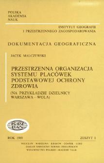 Przestrzenna organizacja systemu placówek podstawowej ochrony zdrowia : na przykładzie dzielnicy Warszawa - Wola = Spatial organization of the primary health care system : the exemple of the Warsaw - Wola district