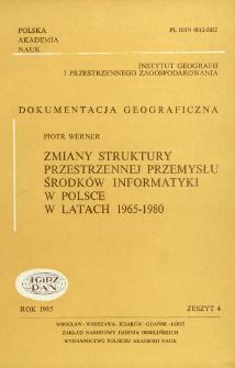 Zmiany struktury przestrzennej przemysłu środków informatyki w Polsce w latach 1965-1980 = Changes in the spatial structure of the computer industry in Poland 1965-1980