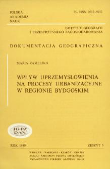 Wpływ uprzemysłowienia na procesy urbanizacyjne w regionie bydgoskim = Influence of industrialisation on urbanisation processes in the Bydgoszcz region