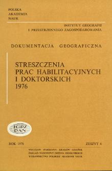 Dokumentacja Geograficzna. Streszczenia Prac Habilitacyjnych i Doktorskich 1976