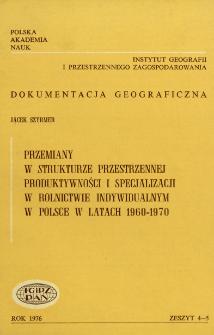 Przemiany w strukturze przestrzennej produktywności i specjalizacji w rolnictwie indywidualnym w Polsce w latach 1960-1970 = Spatial changes of the productivity and specialization of individual farming in Poland in 1960-1970