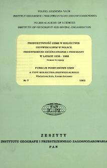 Produktywność ziemi w rolnictwie indywidualnym w Polsce : przestrzenne zróżnicowanie i przemiany w latach 1983-1988 = Changing spatial patterns of land productivity in Polish private agriculture in the years 1938-1988