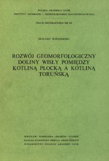 Rozwój geomorfologiczny doliny Wisły pomiędzy Kotliną Płocką a Kotliną Toruńską = Geomorfologičeskoe razvitie doliny Visly meždu Plockoj i Torunskoj Kotlovinami = Geomorphological development of the Vistula valley between the Płock Basin and the Toruń Basin