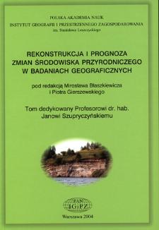 Rekonstrukcja i prognoza zmian środowiska przyrodniczego w badaniach geograficznych = Reconstruction and prognosis of the natural environment's changes in geographical studies