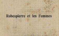 Robespierre et les femmes : d'après des documents nouveaux et des pièces inédites avec 135 illustrations, gravures, portraits, autographes, caricatures