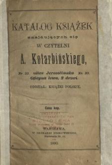 Katalog książek znajdujących się w czytelni A. Kotarbińskiego, ulica Jerozolimska Nr. 33. Oficyna lewa, 2 drzwi : Oddział : książki polskie.