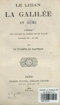 Le Liban la Galilée et Rome : journal dʹun voyage en Orient et en Italie : septembre 1867 - mai 1868