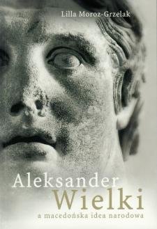 Aleksander Wielki a macedońska idea narodowa : słowiańskie losy postaci antycznej