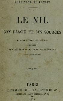 Le Nil : son bassin et ses sources : explorations et récits extraits des voyageurs anciens et modernes