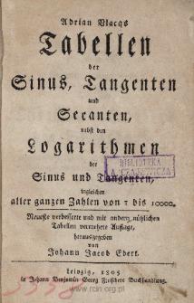 Adrian Vlacqs Tabellen der Sinus, Tangenten und Secanten: nebst den Logarithmen der Sinus und Tangenten, ingleichen aller ganzen Zahlen von 1 bis 10000