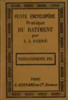 Petite encyclopédie pratique du bâtiment. No 1, Terrassements, fondations, échafaudages, chantiers, etc.