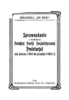 Sprawozdanie z działalności Polskiej Partii Socjalistycznej Proletariat : (0d połowy 1900 do początku 1908)