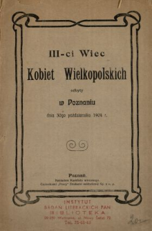 III-ci Wiec Kobiet Wielkopolskich : odbyty w Poznaniu dnia 30go października 1904 r.