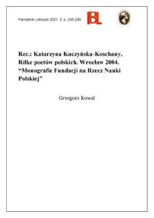 """Katarzyna Kuczyńska-Koschany, Rilke poetów polskich. Wrocław 2004. """"Monografie Fundacji na rzecz Nauki Polskiej"""""""