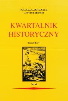 Kwartalnik Historyczny R. 114 nr 4 (2007), Przeglądy - Polemiki - Propozycje