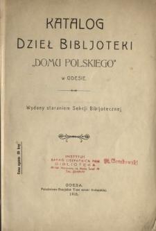 """Katalog dzieł bibljoteki """"Domu Polskiego"""" w Odesie"""