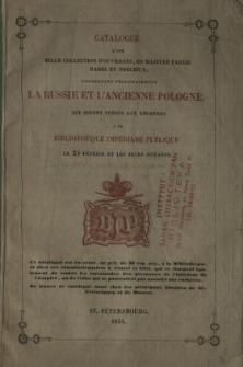 Catalogue d'une belle collection d'ouvrages, en majeure partie rares et précieux, concernant principalement la Russie et l'ancienne Pologne, qui seront vendus aux enchères à la Bibliothèque Impériale Publique le 24 février et les jours suivants.