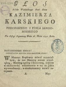 Głos Jaśnie Wielmożnego Jmci Pana Kazimierza Karskiego Podczaszego I Posła Sandomirskiego Na Sessyi Seymowey Dnia 16. Maia 1791. Roku