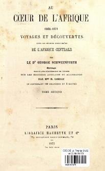 Au cœur de l'Afrique 1868-1871: voyages et découvertes dans les régions inexplorées de l'Afrique Centrale. T. 2