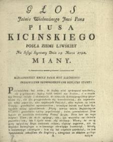 Głos Jaśnie Wielmożnego Jmci Pana Piusa Kicinskiego Posła Ziemi Liwskiey Na Sessyi Seymowey Dnia 24. Marca 1791. Miany