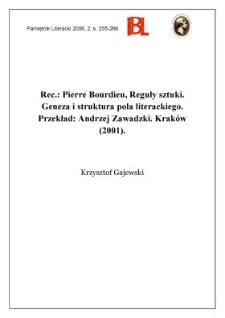 """Pierre Bourdieu, Reguły sztuki. Geneza i struktura pola literackiego. Przekład Andrzej Zawadzki. Kraków (2001). """"Horyzonty Nowoczesności"""". [T.] 20"""