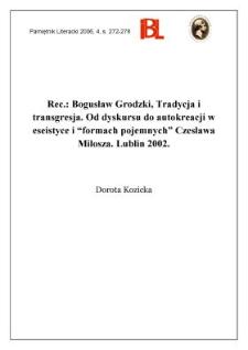 """Rec.: Bogusław Grodzki, Tradycja i transgresja. Od dyskursu do autokreacji w eseistyce i """"formach pojemnych"""" Czesława Miłosza. Lublin 2002"""
