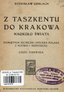 Z Taszkentu do Krakowa : naokoło świata : pamiętnik ucieczki oficera Polaka z niewoli rosyjskiej. Cz. 1