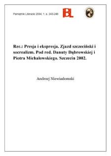 """""""Presja i ekspresja : Zjazd szczeciński i socrealizm"""", pod red. Danuty Dąbrowskiej i Piotra Michałowskiego, Szczecin 2002"""