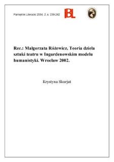 """""""Teoria dzieła sztuki teatru w Ingardenowskim modelu humanistyki"""", Małgorzata Różewicz, Wrocław 2002"""