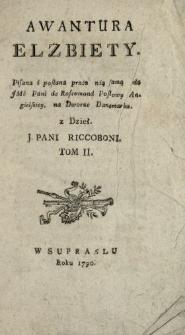 Awantura Elzbiety Pisana i posłana przez nią samą do Jmć Pani de Roscomond Posłowy Angielskiey na Dworze Danemarku. T. 2