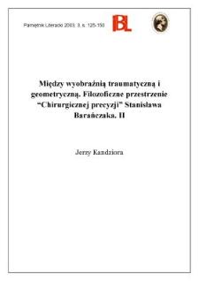 """Między wyobraźnią traumatyczną a geometryczną : filozoficzne przestrzenie """"Chirurgicznej precyzji"""" Stanisława Barańczaka : II"""