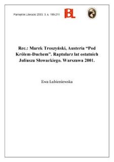 """""""Austeria """"Pod Królem-Duchem"""" : raptularz lat ostatnich Juliusza Słowackiego"""", Marek Troszyński, indeks Magdalena Rudkowska, Warszawa 2001"""