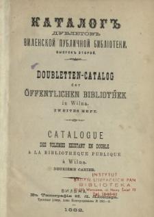 Katalog dubletov Vilenskoj Publičnoj Biblioteki = Doubletten-Catalog der Öffentlichen Bibliothek in Wilna= Catalogue des volumes existant en double a la Biblioth eque Publique a Wilna.