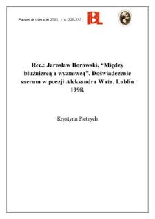 """Jarosław Borowski, """"Między bluźniercą a wyznawcą"""" : doświadczenie sacrum w poezji Aleksandra Wata. Indeks osobowy zestawił Jan Gotfryd, Lublin 1998"""
