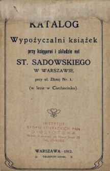 Katalog wypożyczalni książek przy księgarni i składzie nut St. Sadowskiego w Warszawie przy ul. Złotej Nr. 1, (w lecie w Ciechocinku)