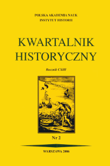 Kwartalnik Historyczny R. 113 nr 2 (2006), Przeglądy - Polemiki - Propozycje