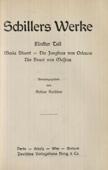 Schillers Werke. 5 Tl, Maria Stuart ; Die Jungfrau von Orleans ; Die Braut von Messina