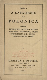 A Catalogue of Polonica Including biographies, sketches, studies, histories, literature, music, description and travel miscellaneous items : Number 1.