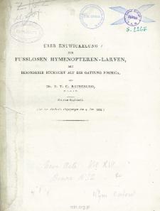 Über entwickelung der fusslosen Hymenopteren-larven mit besonderer rücksicht auf die gattung formica