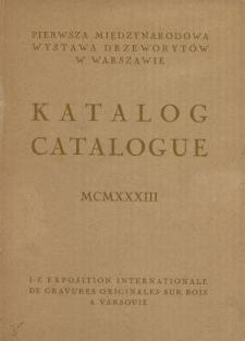Pierwsza Międzynarodowa Wystawa Drzeworytów, zorganizowana przez warszawski Instytut Propagandy Sztuki : katalog = catalogue : MCMXXXIII : Kraków, listopad - grudzień 1933.