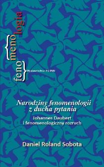 Narodziny fenomenologii z ducha pytania : Johannes Daubert i fenomenologiczny rozruch