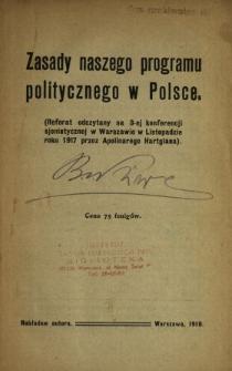 Zasady naszego programu politycznego w Polsce : (referat odczytany na 3-ej konferencji sjonistycznej w Warszawie w listopadzie roku 1917 przez Maksymiliana Apolinarego Hartglasa).