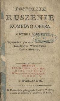 Pospolite ruszenie : komedyo-opera w dwóch aktach, wystawiona pierwszy raz na Teatrze Narodowym Warszawskim dnia 1 maia 1807