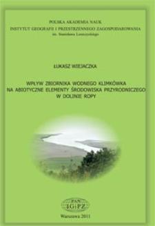"""Wpływ zbiornika wodnego """"Klimkówka"""" na abiotyczne elementy środowiska przyrodniczego w dolinie Ropy = Influence of the Klimkówka water reservoir on the abiotic elements of the natural environment in the Ropa river valley"""